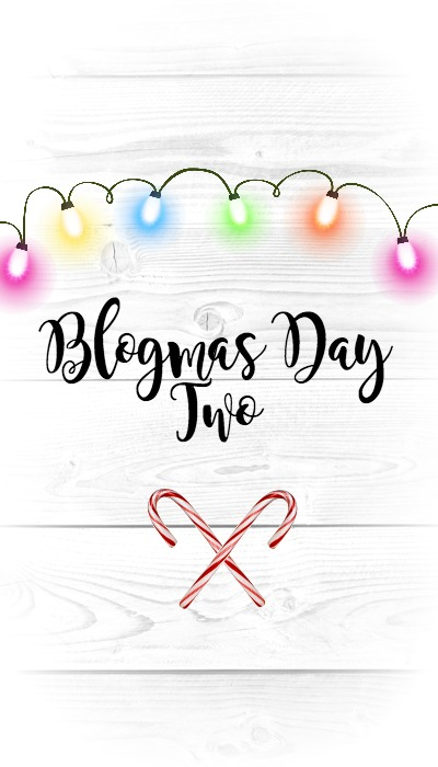 Blogmas Day Two